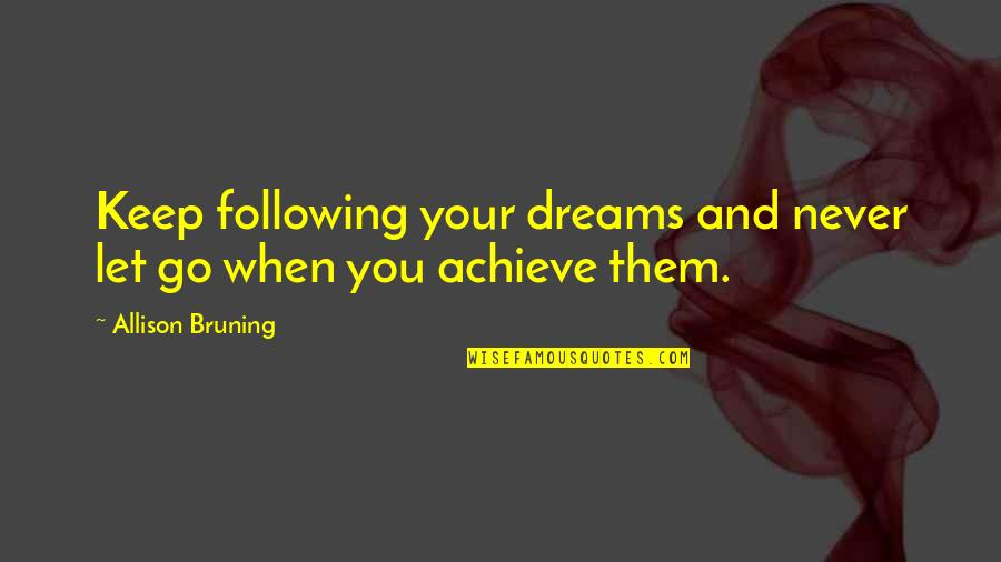 Grigori Gorin Quotes By Allison Bruning: Keep following your dreams and never let go