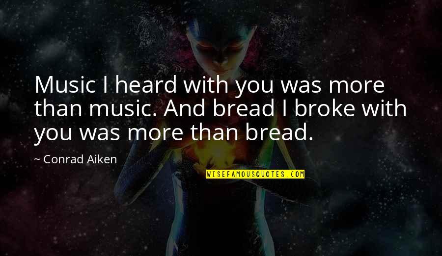 Grigori Gorin Quotes By Conrad Aiken: Music I heard with you was more than
