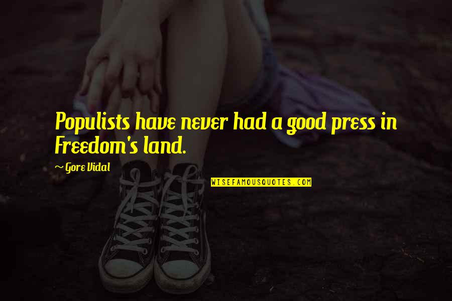 Grigori Gorin Quotes By Gore Vidal: Populists have never had a good press in