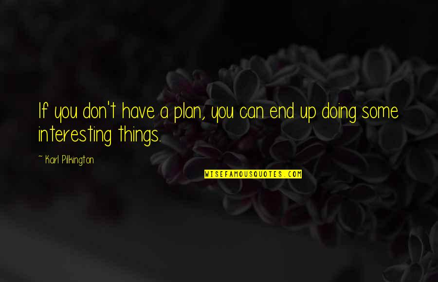 Grigori Gorin Quotes By Karl Pilkington: If you don't have a plan, you can
