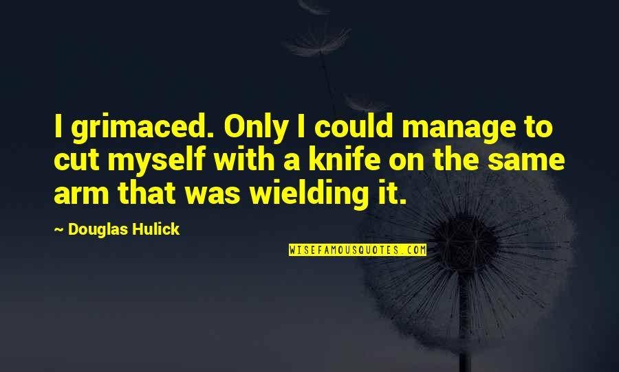 Grimaced Quotes By Douglas Hulick: I grimaced. Only I could manage to cut
