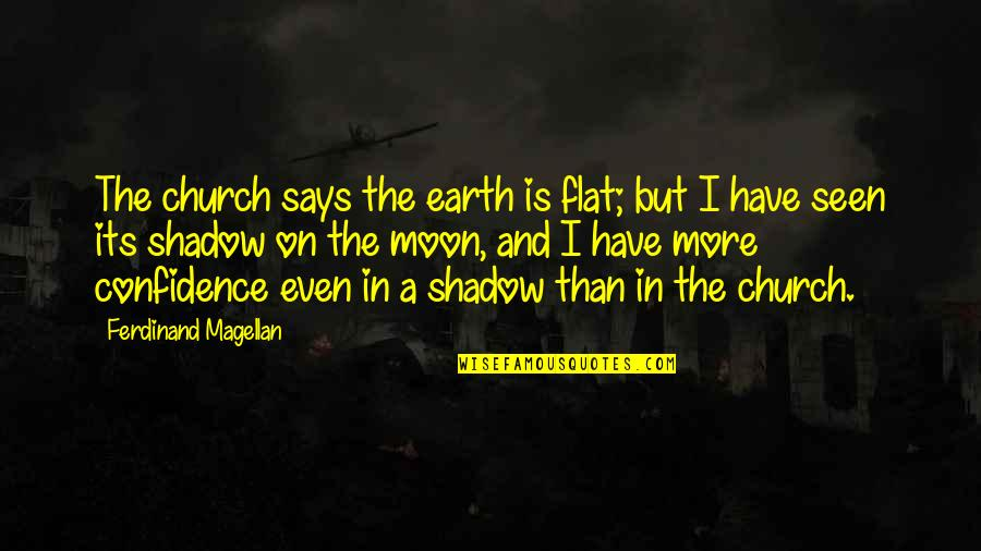 Grimaced Quotes By Ferdinand Magellan: The church says the earth is flat; but