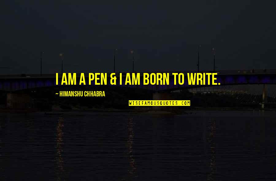 Grimaced Quotes By Himanshu Chhabra: I am a Pen & I am born