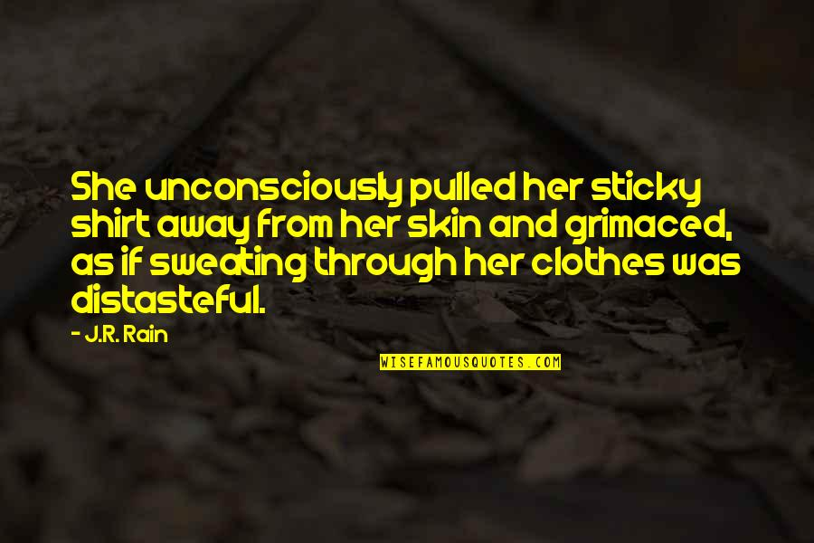 Grimaced Quotes By J.R. Rain: She unconsciously pulled her sticky shirt away from