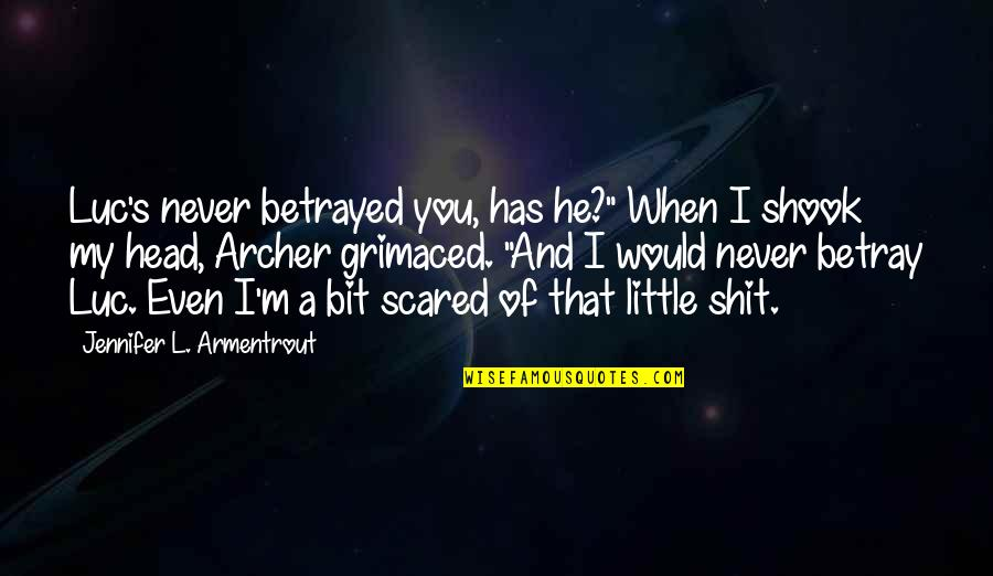"Grimaced Quotes By Jennifer L. Armentrout: Luc's never betrayed you, has he?"" When I"