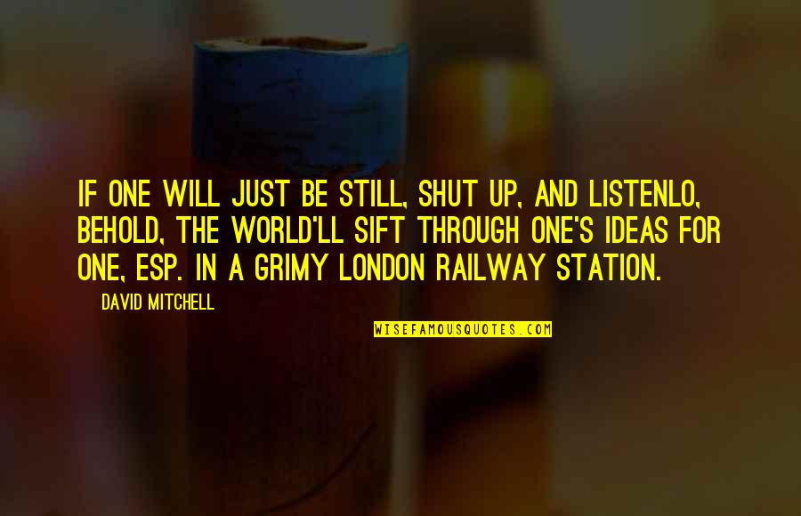 Grimy Quotes By David Mitchell: If one will just be still, shut up,