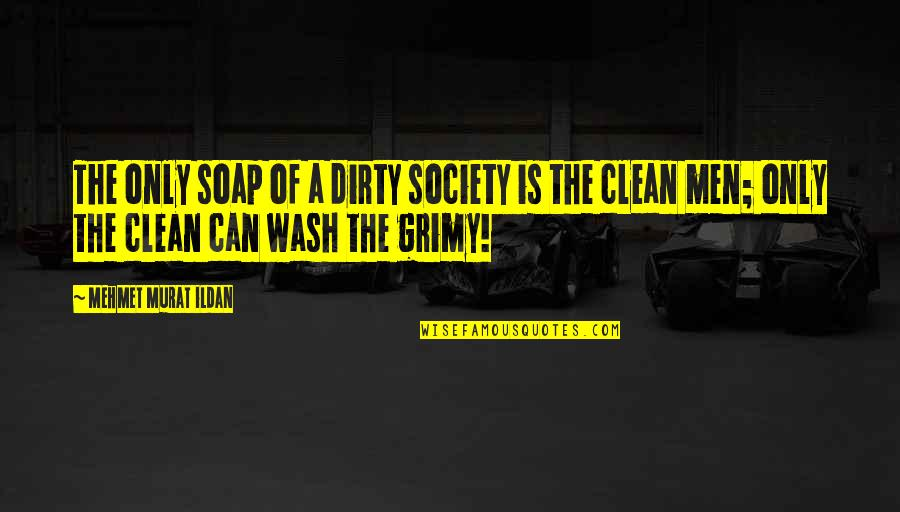 Grimy Quotes By Mehmet Murat Ildan: The only soap of a dirty society is