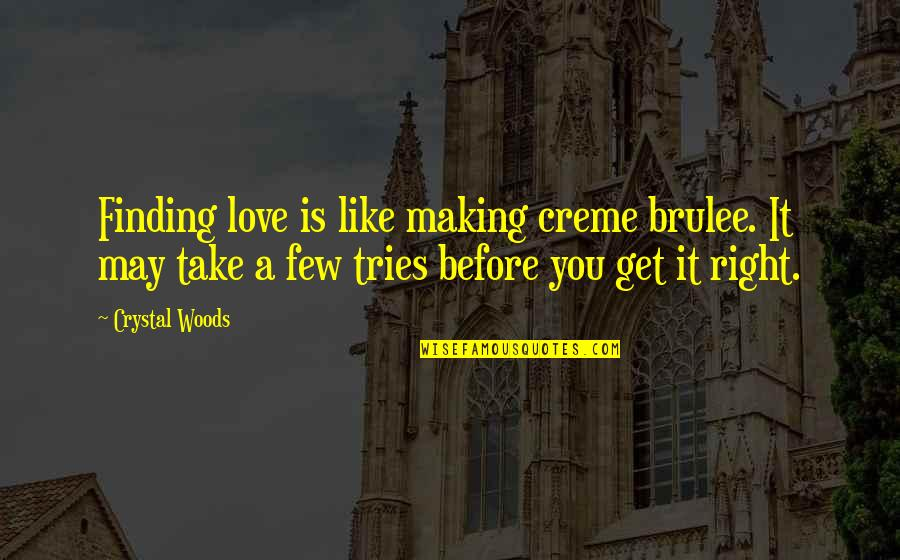 Grinch Feast Quotes By Crystal Woods: Finding love is like making creme brulee. It