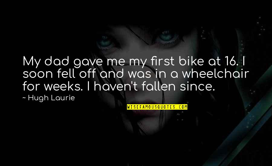 Grinch Feast Quotes By Hugh Laurie: My dad gave me my first bike at