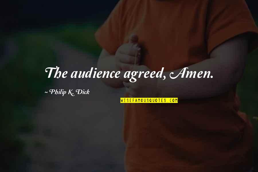 Grinch Feast Quotes By Philip K. Dick: The audience agreed, Amen.
