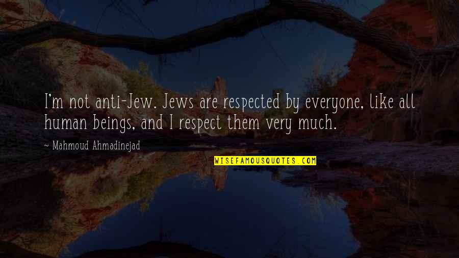 Grinding Dance Quotes By Mahmoud Ahmadinejad: I'm not anti-Jew. Jews are respected by everyone,