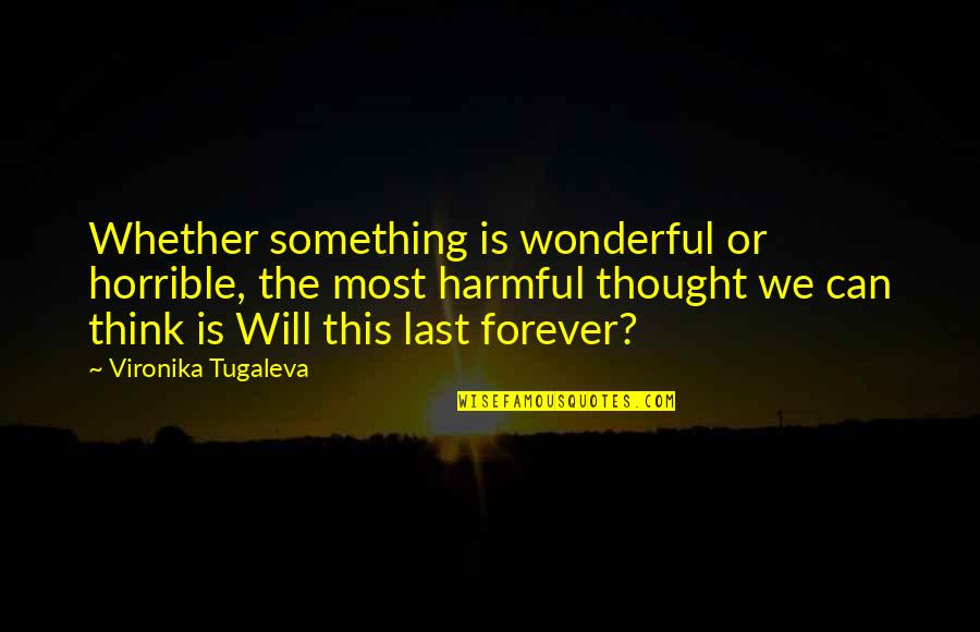 Griselda Pollock Quotes By Vironika Tugaleva: Whether something is wonderful or horrible, the most