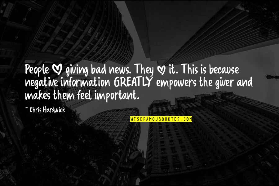 Grit And Resilience Quotes By Chris Hardwick: People LOVE giving bad news. They love it.