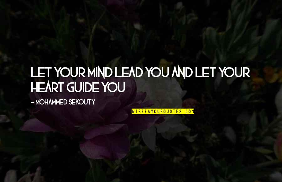 Grit And Resilience Quotes By Mohammed Sekouty: Let your mind lead you and let your