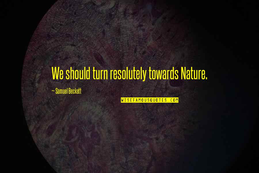 Grit And Resilience Quotes By Samuel Beckett: We should turn resolutely towards Nature.