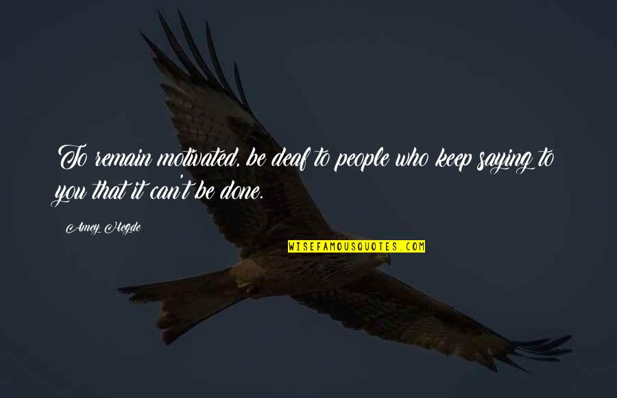 Gritted Quotes By Amey Hegde: To remain motivated, be deaf to people who