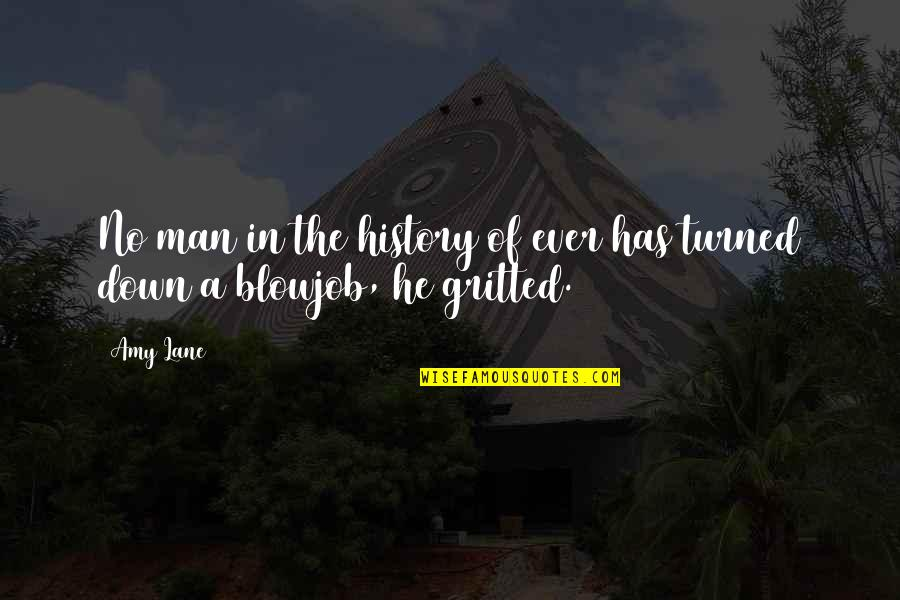 Gritted Quotes By Amy Lane: No man in the history of ever has