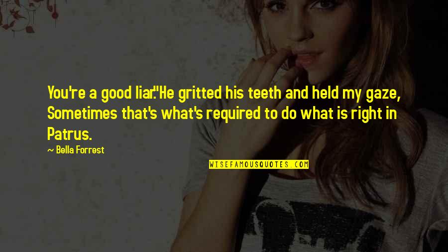 """Gritted Quotes By Bella Forrest: You're a good liar.""""He gritted his teeth and"""