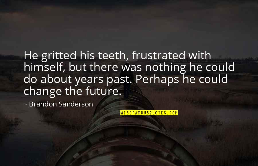 Gritted Quotes By Brandon Sanderson: He gritted his teeth, frustrated with himself, but