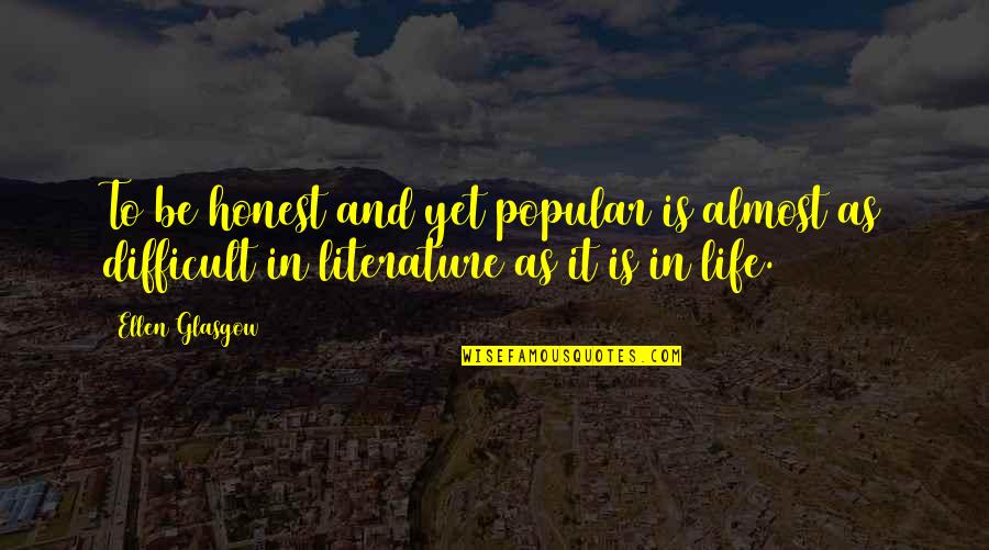 Gritted Quotes By Ellen Glasgow: To be honest and yet popular is almost