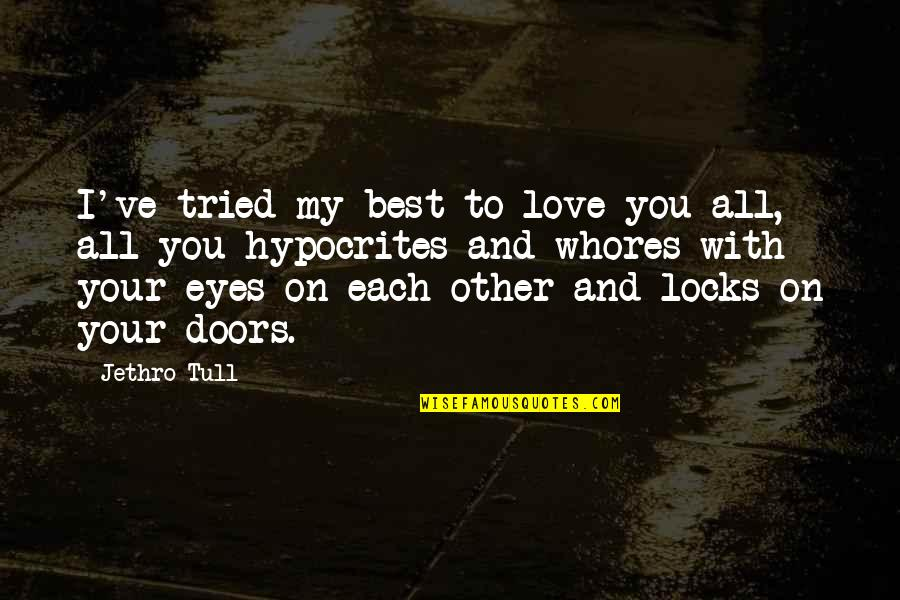 Gritted Quotes By Jethro Tull: I've tried my best to love you all,