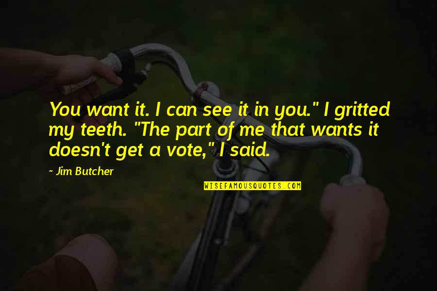 Gritted Quotes By Jim Butcher: You want it. I can see it in