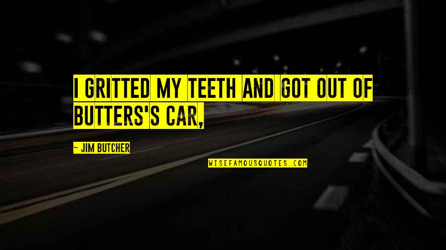 Gritted Quotes By Jim Butcher: I gritted my teeth and got out of