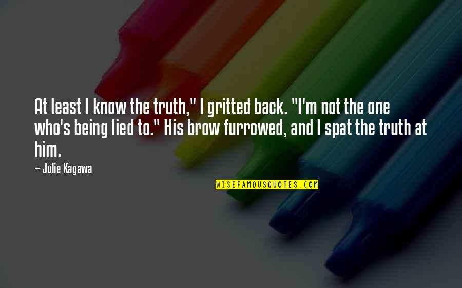 """Gritted Quotes By Julie Kagawa: At least I know the truth,"""" I gritted"""