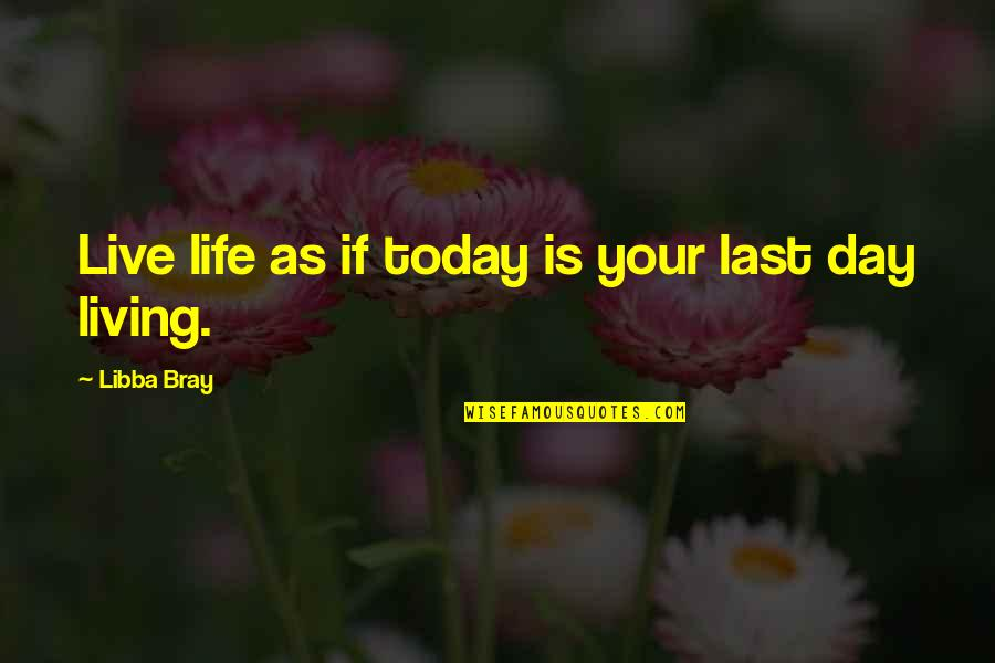 Gritted Quotes By Libba Bray: Live life as if today is your last