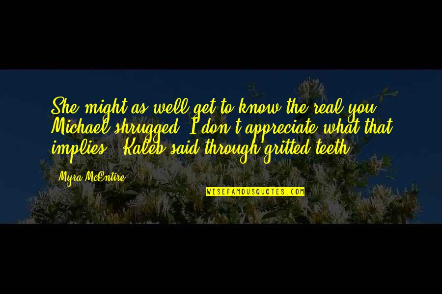 Gritted Quotes By Myra McEntire: She might as well get to know the