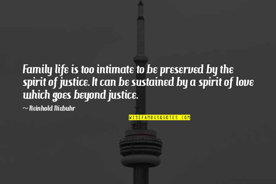 Gritted Quotes By Reinhold Niebuhr: Family life is too intimate to be preserved