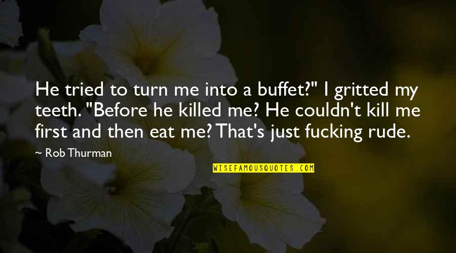 """Gritted Quotes By Rob Thurman: He tried to turn me into a buffet?"""""""