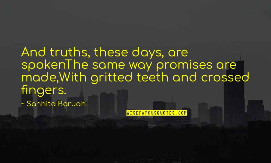 Gritted Quotes By Sanhita Baruah: And truths, these days, are spokenThe same way