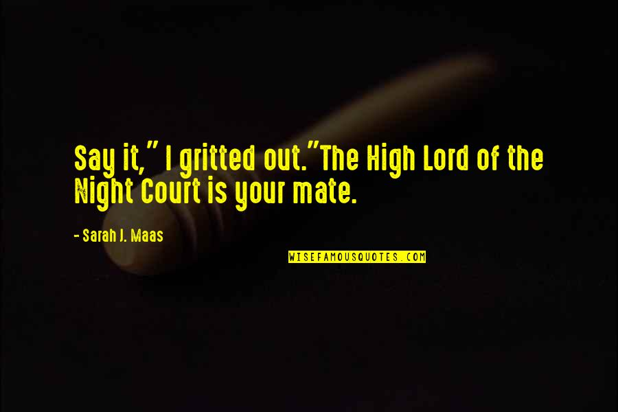 """Gritted Quotes By Sarah J. Maas: Say it,"""" I gritted out.""""The High Lord of"""