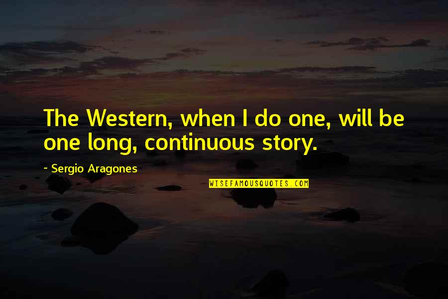 Gritted Quotes By Sergio Aragones: The Western, when I do one, will be