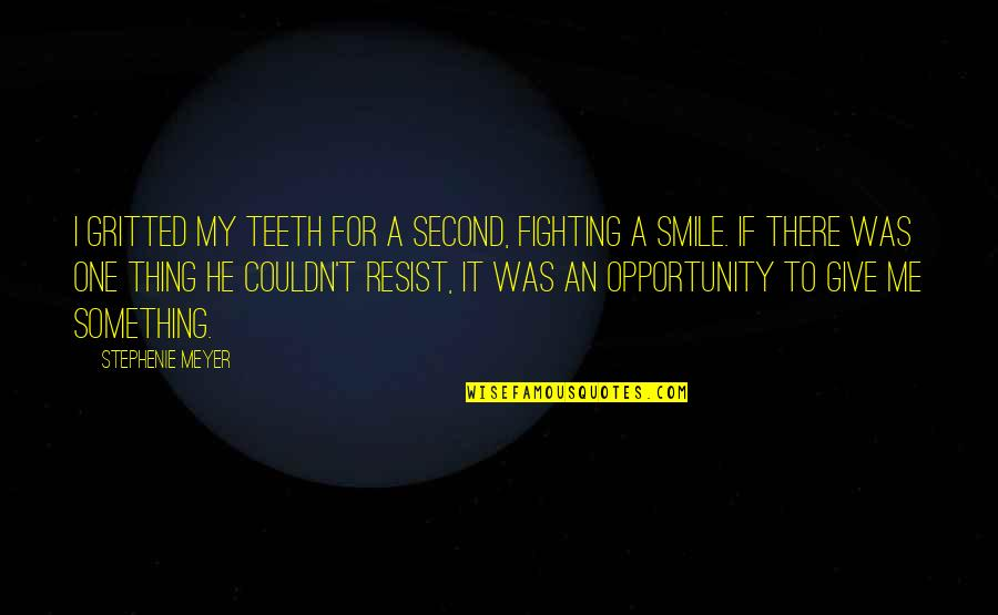 Gritted Quotes By Stephenie Meyer: I gritted my teeth for a second, fighting