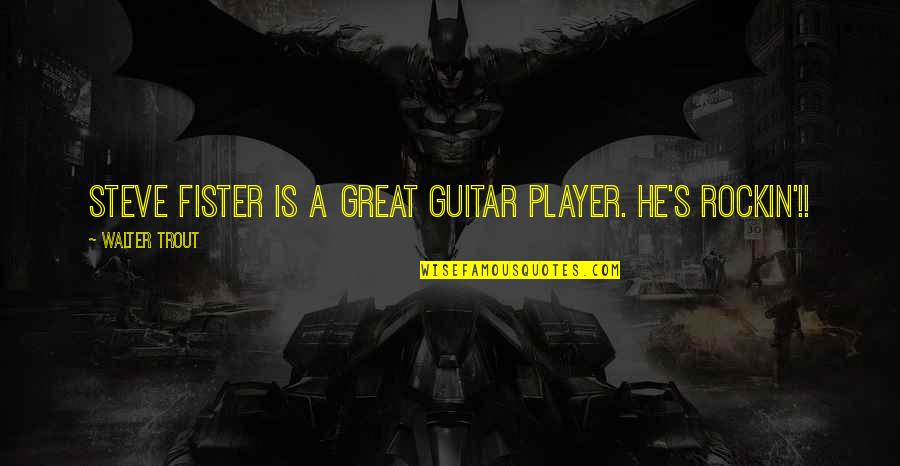 Gritted Quotes By Walter Trout: Steve Fister is a great guitar player. He's