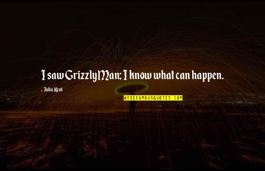 Grizzlies Quotes By Julia Kent: I saw Grizzly Man; I know what can