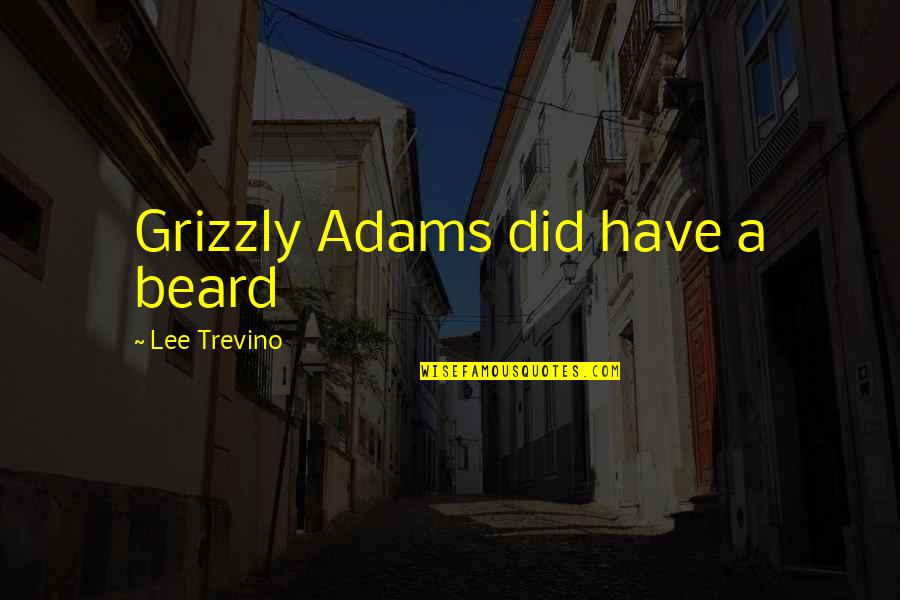 Grizzlies Quotes By Lee Trevino: Grizzly Adams did have a beard