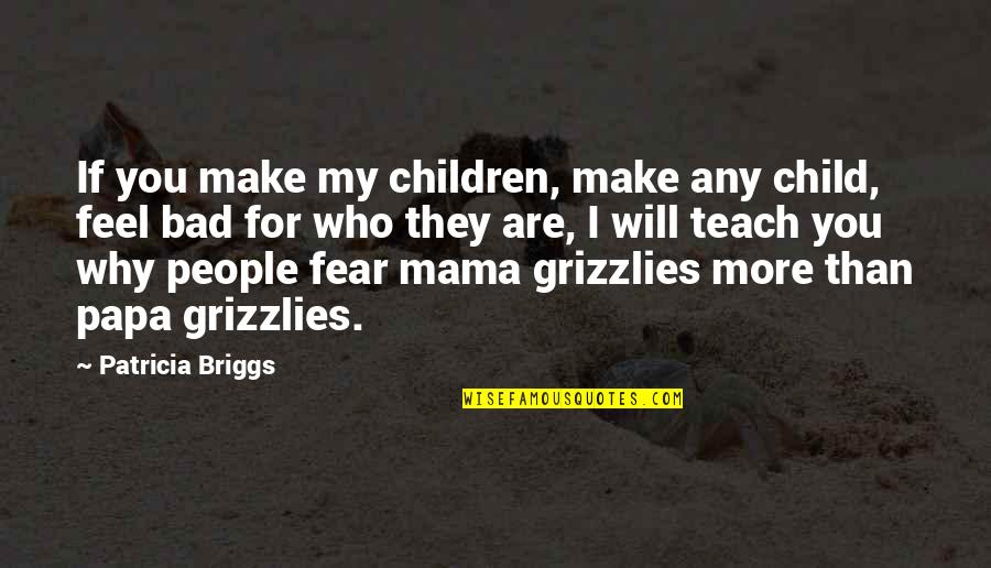 Grizzlies Quotes By Patricia Briggs: If you make my children, make any child,
