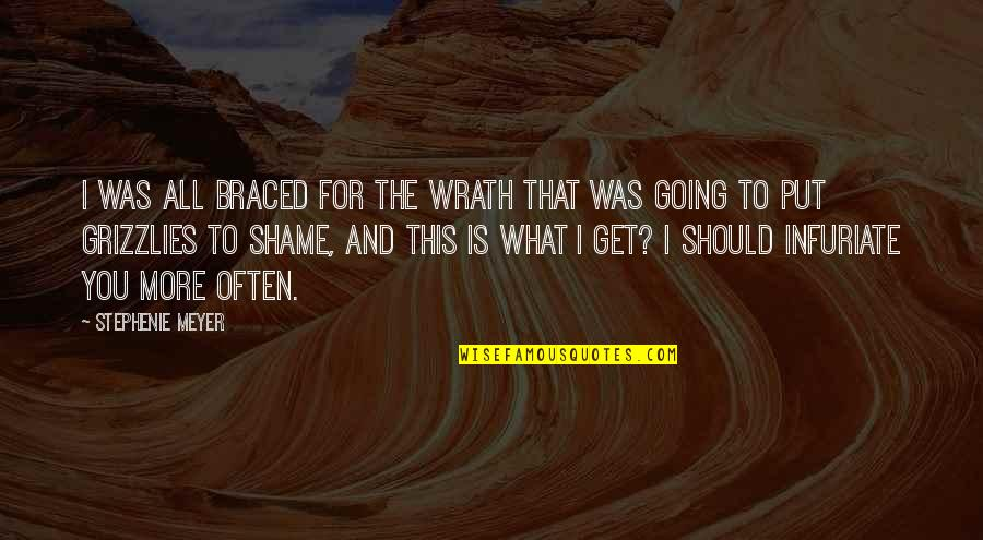 Grizzlies Quotes By Stephenie Meyer: I was all braced for the wrath that
