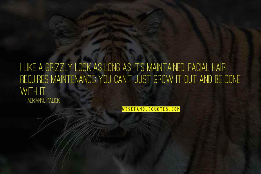 Grizzly's Quotes By Adrianne Palicki: I like a grizzly look as long as