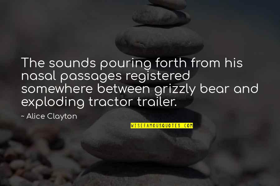 Grizzly's Quotes By Alice Clayton: The sounds pouring forth from his nasal passages