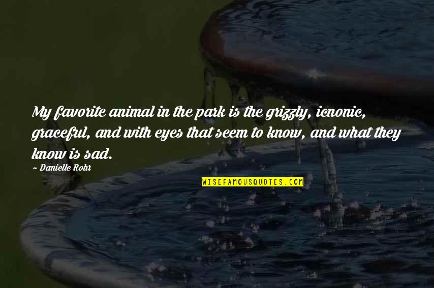 Grizzly's Quotes By Danielle Rohr: My favorite animal in the park is the