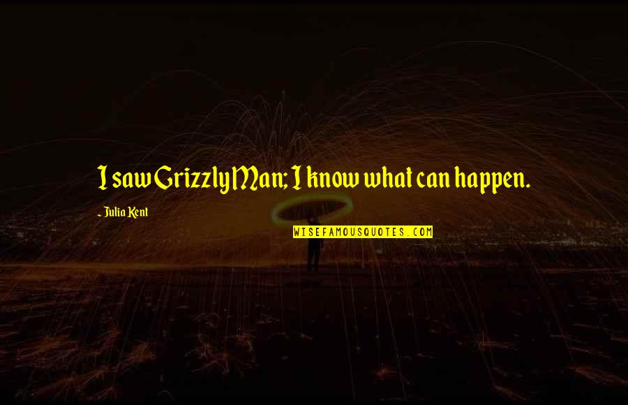 Grizzly's Quotes By Julia Kent: I saw Grizzly Man; I know what can