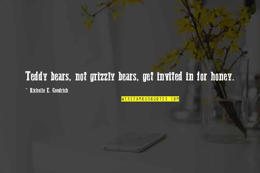 Grizzly's Quotes By Richelle E. Goodrich: Teddy bears, not grizzly bears, get invited in