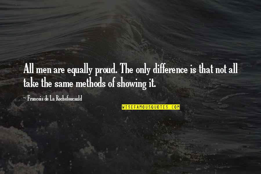 Groak Quotes By Francois De La Rochefoucauld: All men are equally proud. The only difference