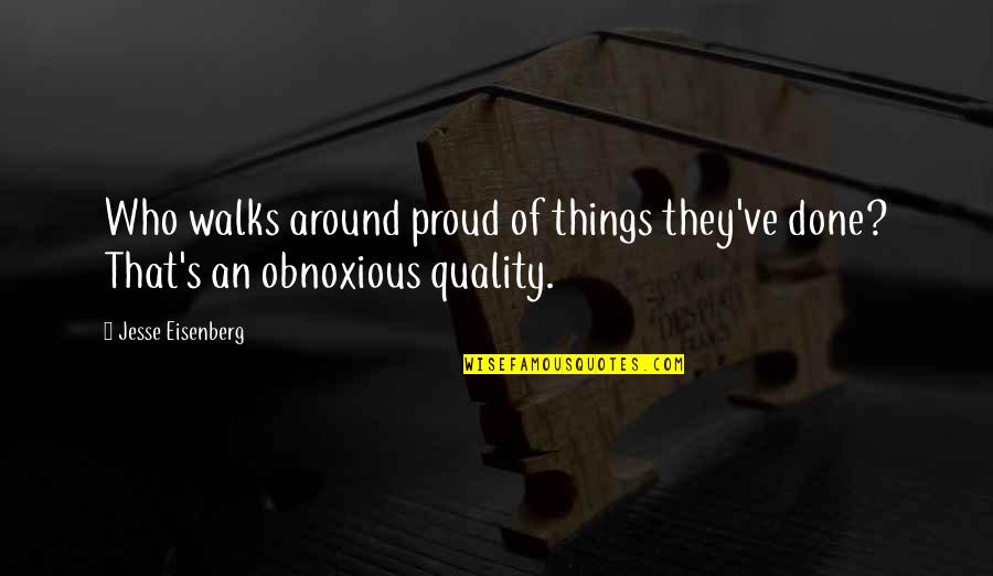 Groak Quotes By Jesse Eisenberg: Who walks around proud of things they've done?