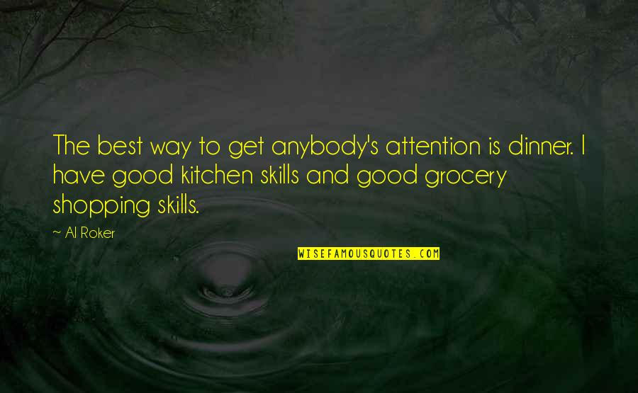 Grocery Shopping Quotes By Al Roker: The best way to get anybody's attention is