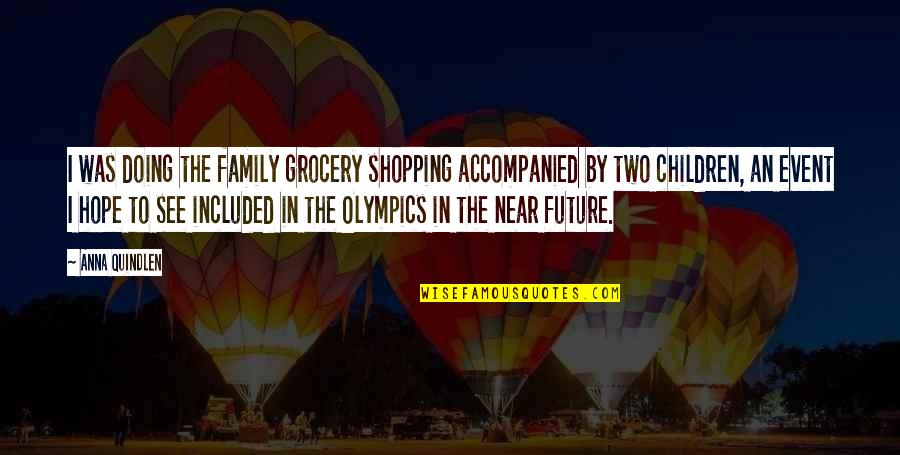 Grocery Shopping Quotes By Anna Quindlen: I was doing the family grocery shopping accompanied